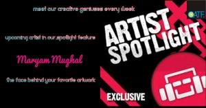 Upcoming Artist Of The Week- Maryam Mughal